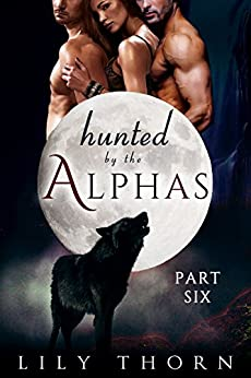 Hunted by the Alphas: Part Six (BBW Werewolf Menage Paranormal Romance) (English Edition) van [Lily Thorn]