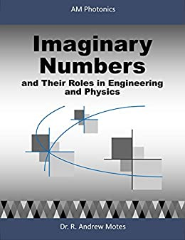 Imaginary Numbers: and Their Roles in Engineering and Physics by [Andrew Motes]