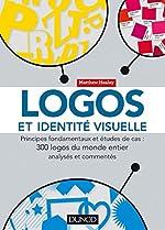 Logos et identité visuelle - Principes fondamentaux et études de cas - Principes fondamentaux et études de cas de Matthew Healey