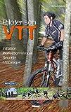 Piloter son VTT - Initiation - Perfectionnement - Sécurité - Mécanique