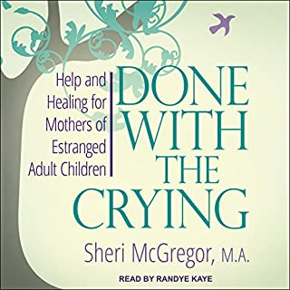 Done with the Crying     Help and Healing for Mothers of Estranged Adult Children              Written by:                                                                                                                                 Sheri McGregor                               Narrated by:                                                                                                                                 Randye Kaye                      Length: 12 hrs and 6 mins     3 ratings     Overall 3.7