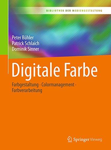 Digitale Farbe: Farbgestaltung – Colormanagement – Farbverarbeitung (Bibliothek der Mediengestaltung)