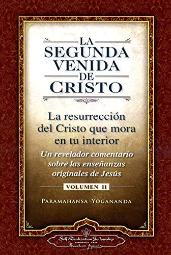 La Segunda Venida De Cristo: La Resurrecion del Cristo Que Mora en Tu Interior