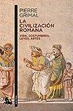 La civilización romana: Vida, costumbres, leyes, artes (Contemporánea)