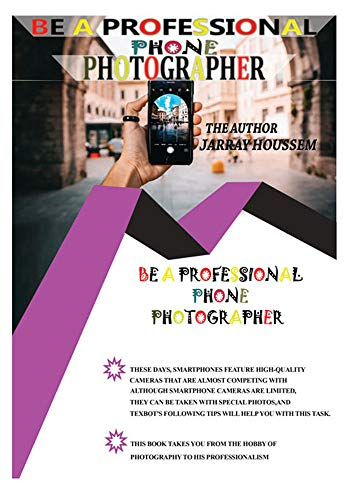 Be A Professional Phone Photographer: Celebrate mobile photography (English Edition)