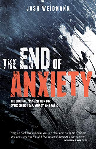 End of Anxiety, The: The Biblical Prescription for Overcoming Fear, Worry, and Panic