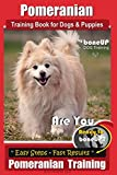 Pomeranian Training Book for Dogs and Puppies by Bone Up Dog Training: Are You Ready to Bone Up? Easy Steps * Fast Results Pomeranian Traiing (Volume 3)