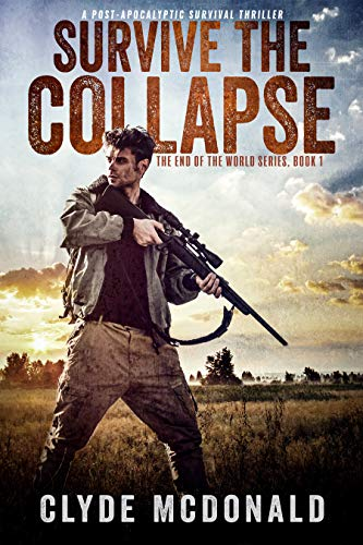 Survive the Collapse: A Post-Apocalyptic Survival Thriller (The End of the World Book 1) by [Clyde McDonald]