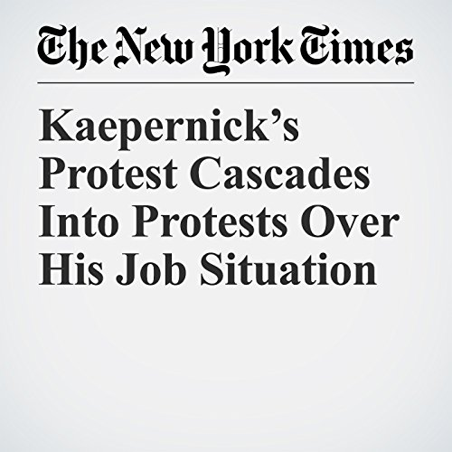 Kaepernick's Protest Cascades Into Protests Over His Job Situation copertina