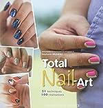 Total Nail Art, 100 Realisations Essentielles Ongles de Stéphanie Bruneau