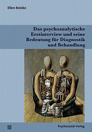 Das psychoanalytische Erstinterview und seine Bedeutung für Diagnostik und Behandlung (Bibliothek der Psychoanalyse)
