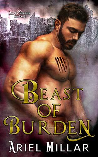 Beast of Burden (Carpe Noctem Book 2) (English Edition)