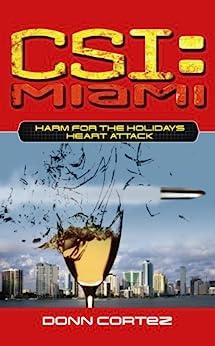 CSI Miami Harm For the Holidays 2: Heart Attack (CSI: Miami) by [Donn Cortez]
