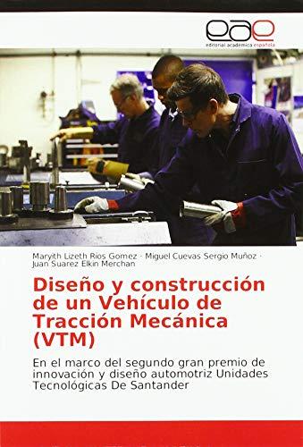 Diseño y construcción de un Vehículo de Tracción Mecánica (VTM): En el marco del segundo gran premio de innovación y diseño automotriz Unidades Tecnológicas De Santander
