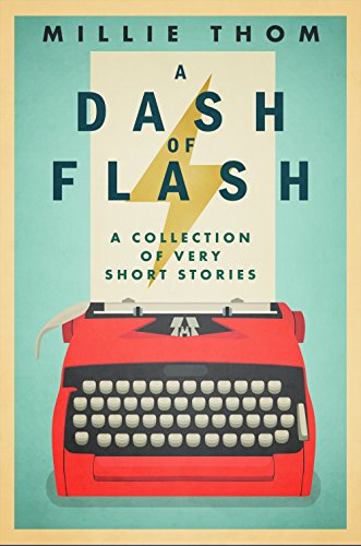 Book: A Dash of Flash - A Collection of Very Short Stories by Millie Thom