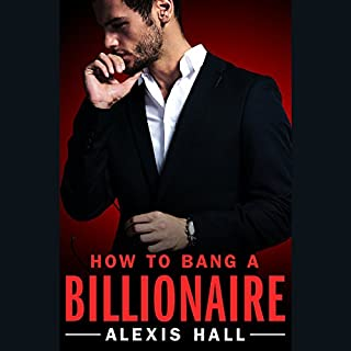 How to Bang a Billionaire     Arden St. Ives, Book 1              By:                                                                                                                                 Alexis Hall                               Narrated by:                                                                                                                                 Joel Leslie                      Length: 11 hrs     45 ratings     Overall 4.6