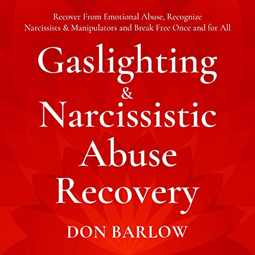 Gaslighting & Narcissistic Abuse Recovery: Recover from Emotional Abuse, Recognize Narcissists & Manipulators and Break F...