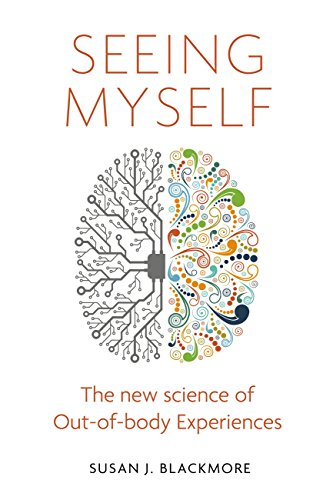 Seeing Myself: What Out-of-body Experiences Tell Us About Life, Death and the Mind