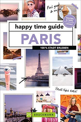 Bruckmann Reiseführer: happy time guide Paris. 100 % Stadt erleben. Die perfekte Tour durch Paris – mit Adressen, Infos und Rundgangskarten zum Ausklappen. NEU 2022.