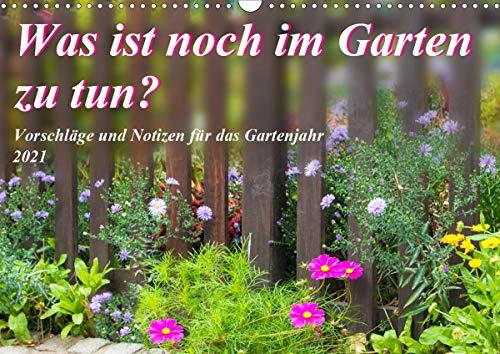Was ist noch im Garten zu tun? (Wandkalender 2021 DIN A3 quer)