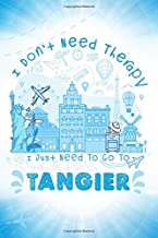 I Don't Need Therapy I Just Need To Go To Tangier: Tangier Travel And Vacation Notebook / Travel Logbook Journal / Trip planning journal / Funny ... and Kids - 6x9 inches 120 Blank Lined Pages