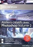 Ateliers créatifs avec Photoshop - Volume 2 (Stéphane Lim)