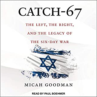 Catch-67     The Left, the Right, and the Legacy of the Six-Day War              By:                                                                                                                                 Micah Goodman,                                                                                        Eylon Levy - translator                               Narrated by:                                                                                                                                 Paul Boehmer                      Length: 5 hrs and 44 mins     2 ratings     Overall 5.0