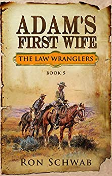 Adam's First Wife (The Law Wranglers Book 5) by [Ron Schwab]