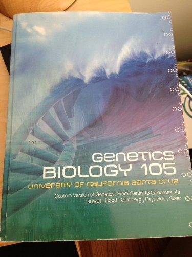Genetics Biology 105 UCSC Custom Version of Genetics: From Genes to Genomes