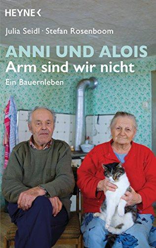 Anni und Alois - Arm sind wir nicht: Ein Bauernleben