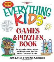 The Everything Kids' Games & Puzzles Book: Secret Codes, Twisty Mazes, Hidden Pictures, and Lots More - For Hours of Fun! (Everything® Kids)