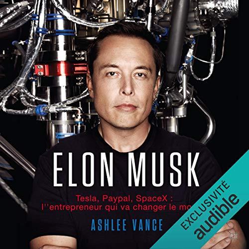 Elon Musk. Tesla, PayPal, SpaceX - l'entrepreneur qui va changer le monde cover art