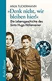 'Denk nicht, wir bleiben hier!': Die Lebensgeschichte des Sinto Hugo Höllenreiner (Reihe Hanser)
