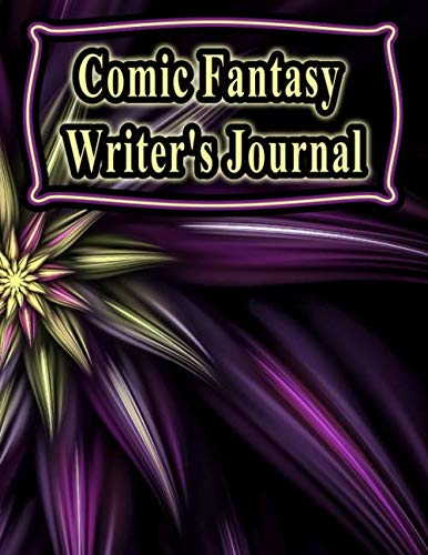Comic Fantasy Writer's Journal: 130 Pages, 8.5x11, Notebook/Journal To Write In, Blank Mind Mapping Pages, Blank Plot and Character Development Pages, ... For Writers and Students (Writer's Notebooks)
