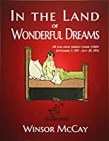 In the Land of Wonderful Dreams: 118 Full-page Weekly Comic Strips; September 3, 1911 - July 26, 1914 (Little Nemo in Slumberland)