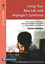 Living Your Best Life with Asperger's Syndrome: How a Young Boy and His Mother Deal with the Challenges and Joys of Being Eleven, Brilliant and Socially Absent (Lucky Duck Books)