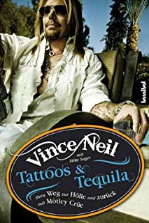 Tattoos & Tequila: Mein Weg zur Hölle und zurück mit Mötley Crüe (German Edition)