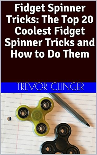 Fidget Spinner Tricks: The Top 20 Coolest Fidget Spinner Tricks and How to Do Them (English Edition)