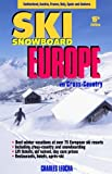 Ski Snowboard Europe: Winter Resorts In Austria, France, Italy, Switzerland, Spain & Andorra by Charles Leocha (2005-10-30)