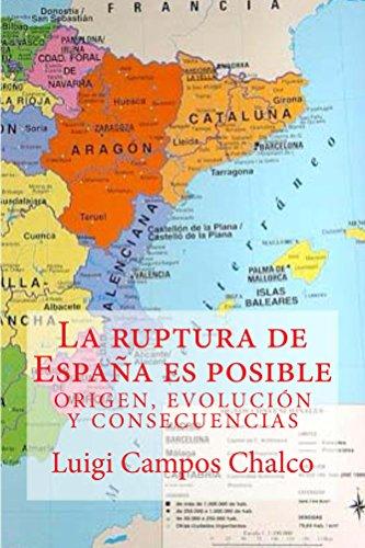 LA RUPTURA DE ESPAÑA ES POSIBLE: ORIGEN, EVOLUCIÓN Y CONSECUENCIAS eBook: Chalco, Luigi Campos: Amazon.es: Tienda Kindle