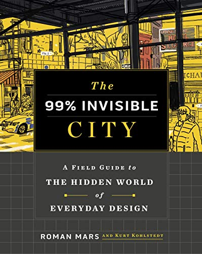 The 99% Invisible City: A Field Guide to the Hidden World of Everyday Design (English Edition)