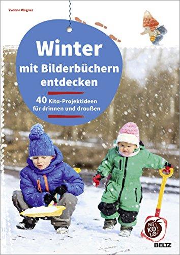 Winter mit Bilderbüchern entdecken: 40 Kita-Projektideen für drinnen und draußen (Beltz Nikolo)