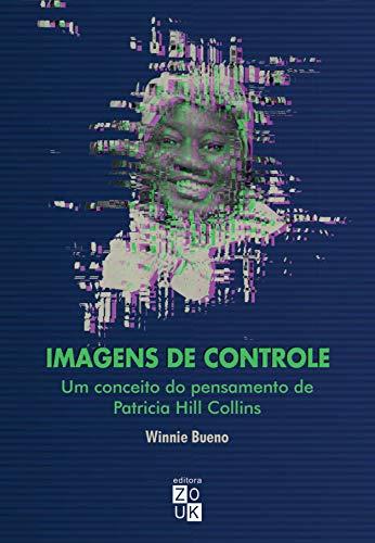 Imagens de Controle: um Conceito do Pensamento de Patricia Hill Collins