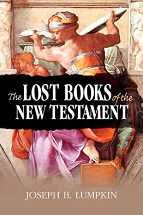 [The Lost Books of the New Testament] (By: Joseph B. Lumpkin) [published: November, 2008]