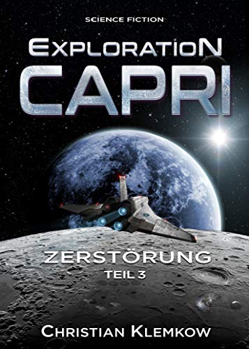 Exploration Capri: Teil 3 Zerstörung (Science Fiction Odyssee)