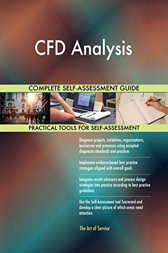 CFD Analysis All-Inclusive Self-Assessment - More than 680 Success Criteria, Instant Visual Insights, Comprehensive Spreadsheet Dashboard, Auto-Prioritized for Quick Results
