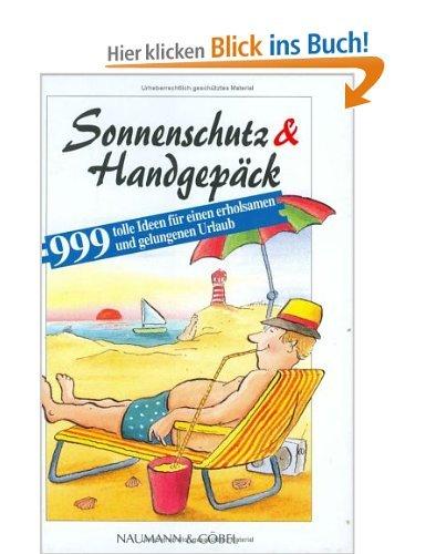 Sonnenschutz und Handgepäck - Über 999 tolle Ideen für einen erholsamen Urlaub