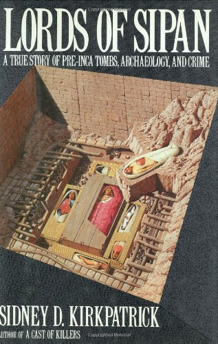 Lords of Sipan: A True Story of Pre-Inca Tombs, Archaeology, and Crime