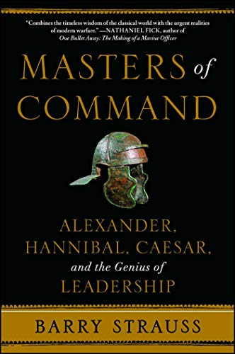 Masters of Command: Alexander, Hannibal, Caesar, and the Genius of Leadership