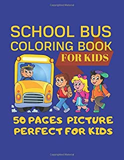 School Bus Coloring Book For Kids 50 pages picture Perfect For Kids: Coloring Pages are Funny for all ages kids to develop focus skill,creativity and ... pages 50 unique picture coloring for kids